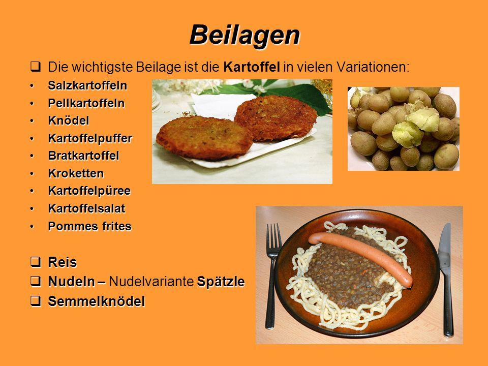 BeilagenDie wichtigste Beilage ist die Kartoffel in vielen Variationen: Salzkartoffeln. Pellkartoffeln.