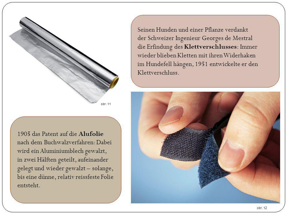 Seinen Hunden und einer Pflanze verdankt der Schweizer Ingenieur Georges de Mestral die Erfindung des Klettverschlusses: Immer wieder blieben Kletten mit ihren Widerhaken im Hundefell hängen, 1951 entwickelte er den Klettverschluss.