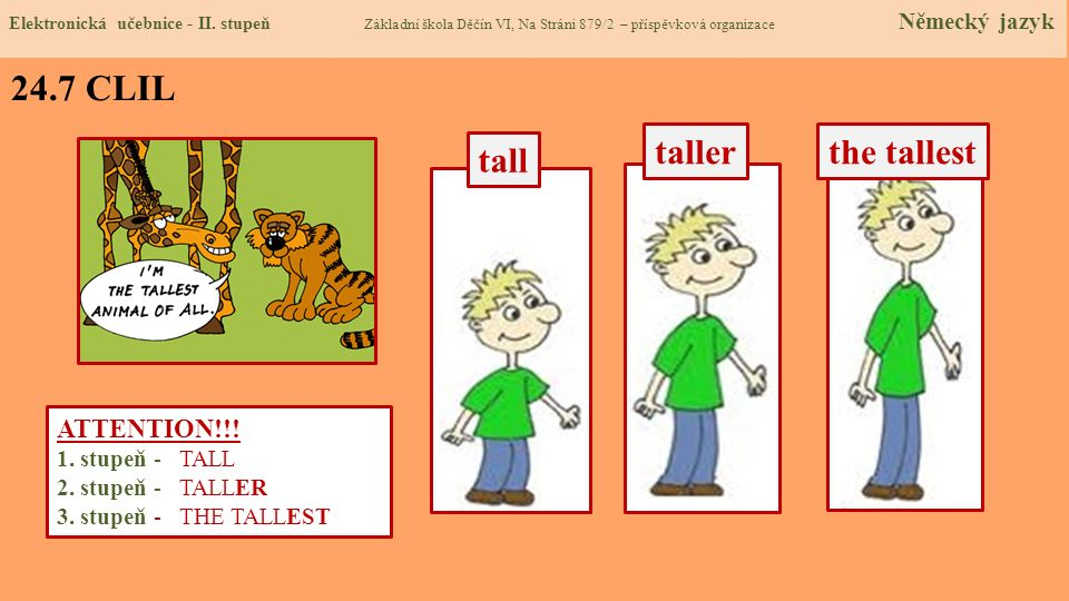 24.7 CLIL taller the tallest tall ATTENTION!!! 1. stupeň - TALL