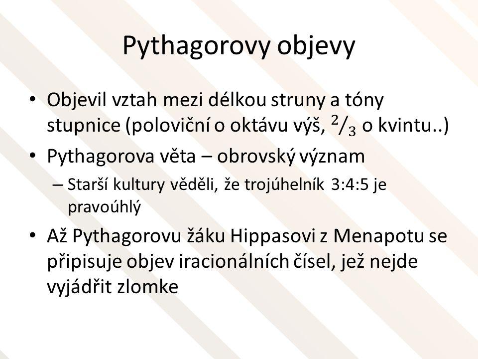 Pythagorovy objevy Objevil vztah mezi délkou struny a tóny stupnice (poloviční o oktávu výš, 2 3 o kvintu..)