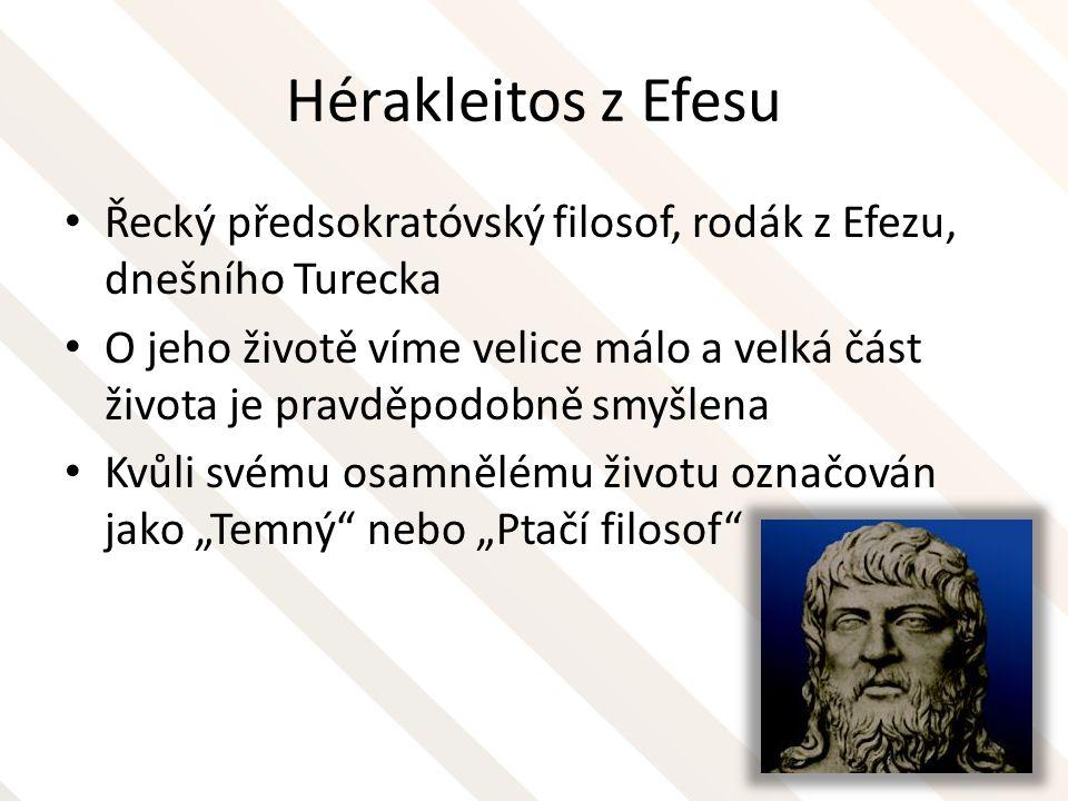Hérakleitos z Efesu Řecký předsokratóvský filosof, rodák z Efezu, dnešního Turecka.