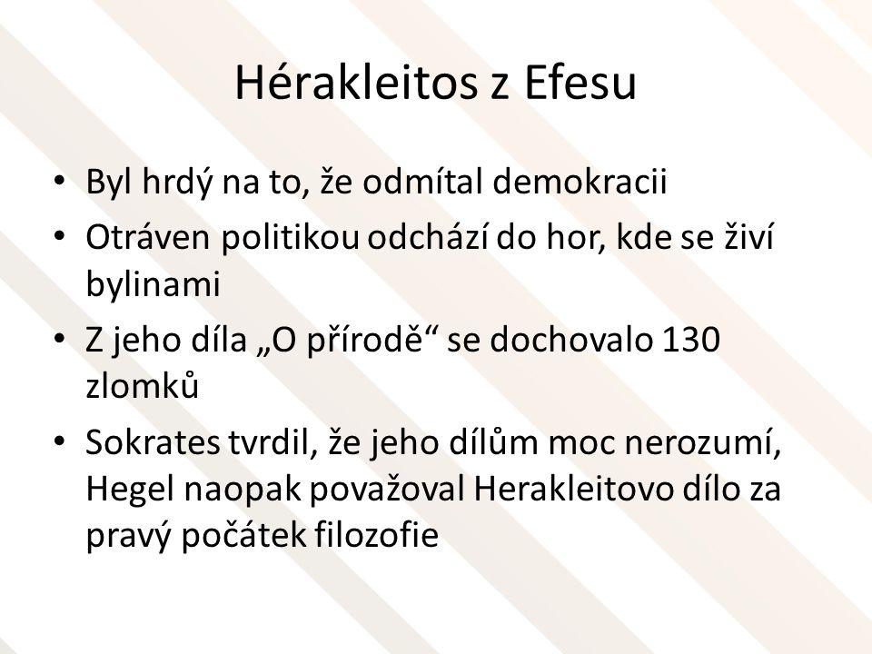 Hérakleitos z Efesu Byl hrdý na to, že odmítal demokracii
