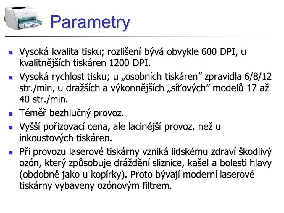 Parametry Vysoká kvalita tisku; rozlišení bývá obvykle 600 DPI, u kvalitnějších tiskáren 1200 DPI.
