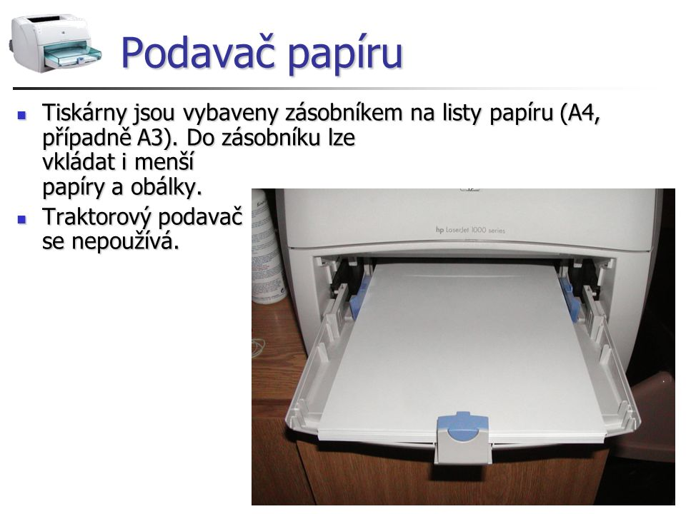 Podavač papíru Tiskárny jsou vybaveny zásobníkem na listy papíru (A4, případně A3). Do zásobníku lze vkládat i menší papíry a obálky.