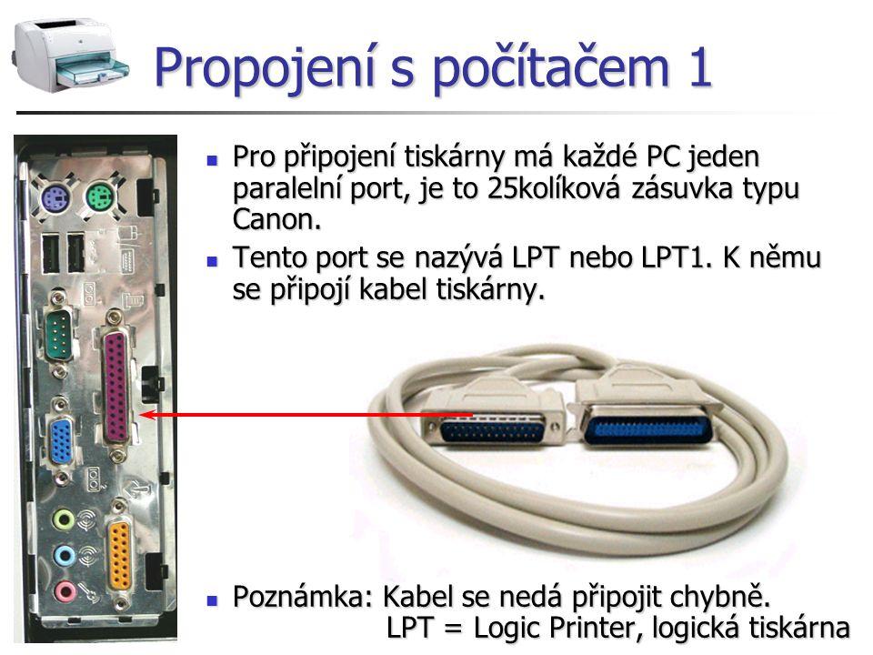 Propojení s počítačem 1 Pro připojení tiskárny má každé PC jeden paralelní port, je to 25kolíková zásuvka typu Canon.