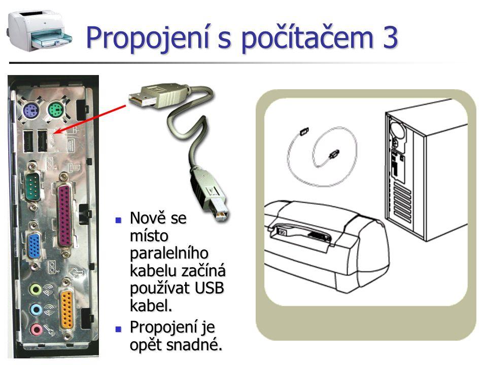 Propojení s počítačem 3 Nově se místo paralelního kabelu začíná používat USB kabel.