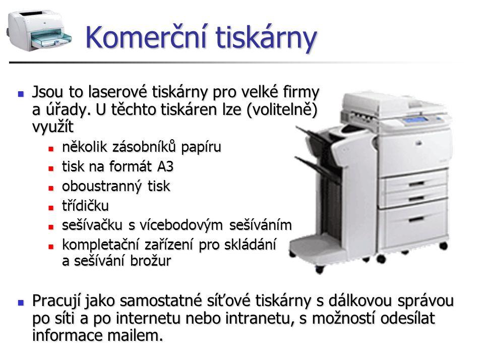Komerční tiskárny Jsou to laserové tiskárny pro velké firmy a úřady. U těchto tiskáren lze (volitelně) využít.