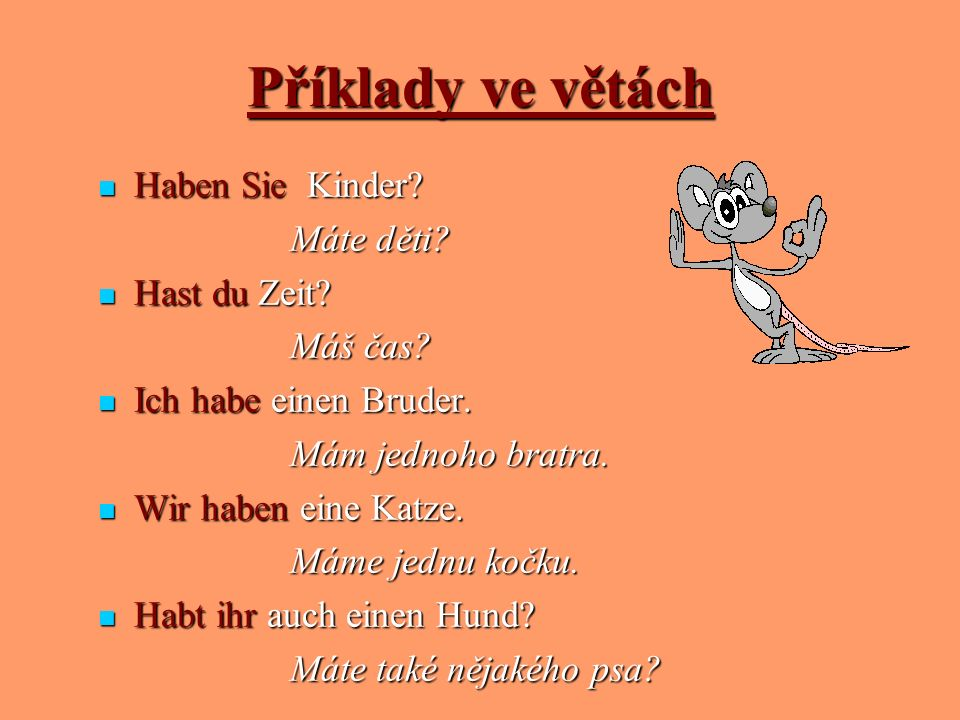 Příklady ve větách Haben Sie Kinder Máte děti Hast du Zeit Máš čas