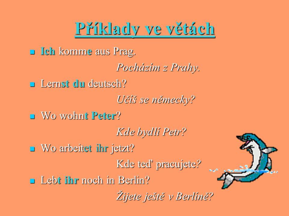 Příklady ve větách Ich komme aus Prag. Pocházím z Prahy.