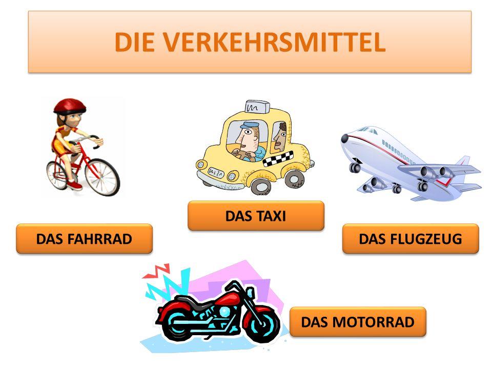 die Verkehrsmittel DAS TAXI DAS FAHRRAD DAS FLUGZEUG DAS MOTORRAD