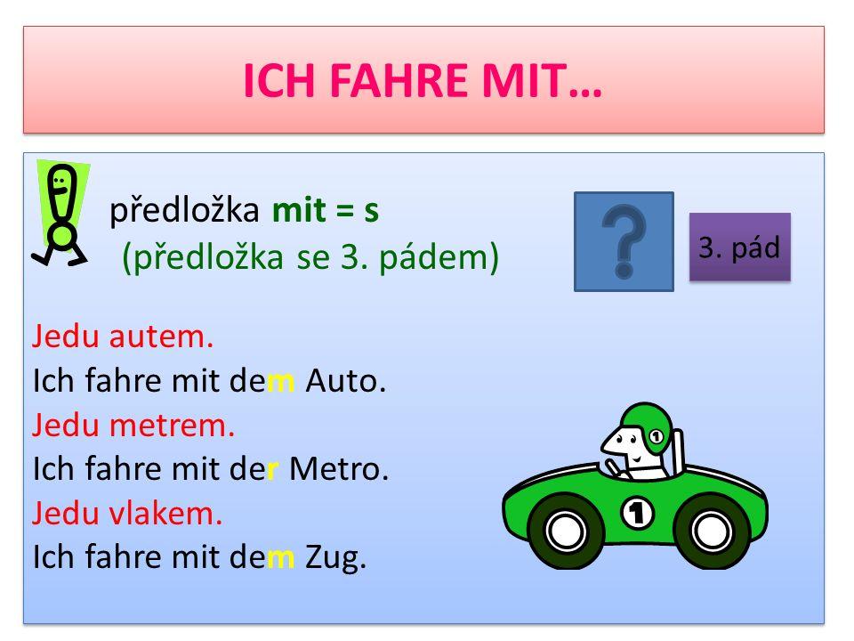 ICH FAHRE MIT… (předložka se 3. pádem) Jedu autem.