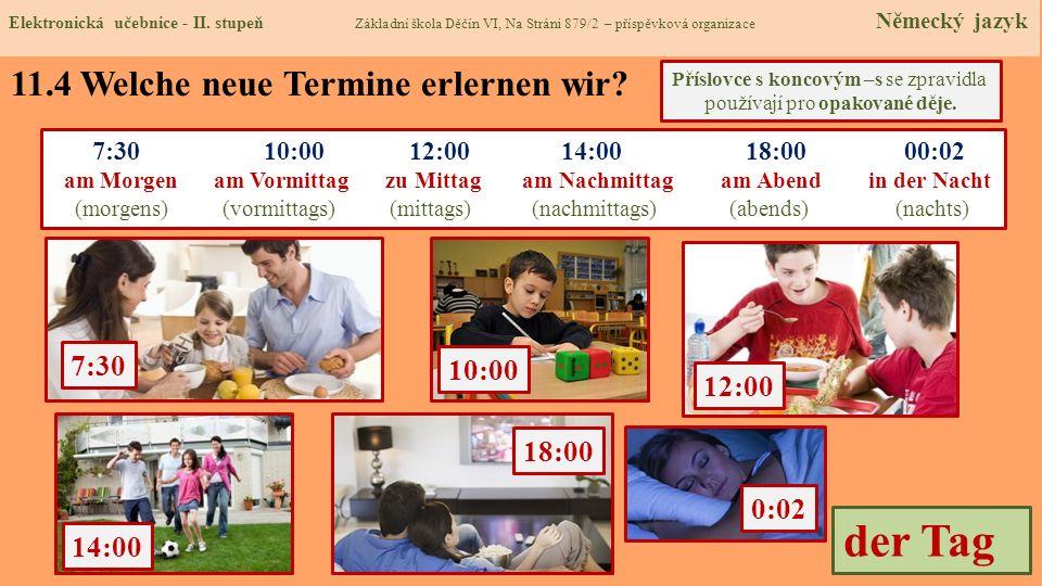 der Tag 11.4 Welche neue Termine erlernen wir 7:30 10:00 12:00 18:00
