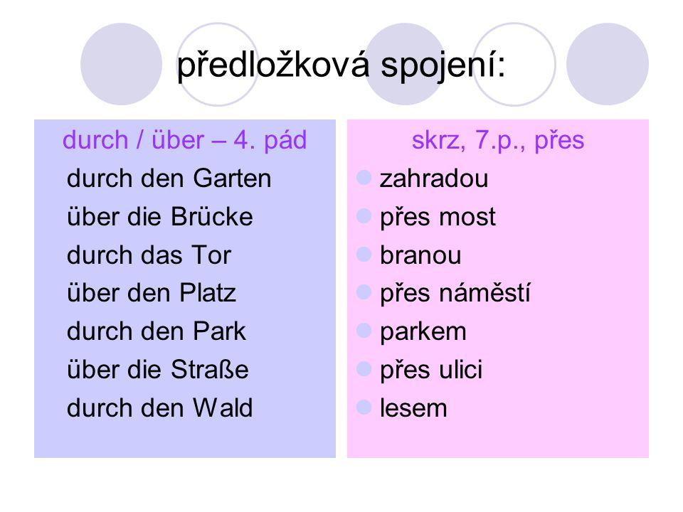 předložková spojení: durch / über – 4. pád durch den Garten
