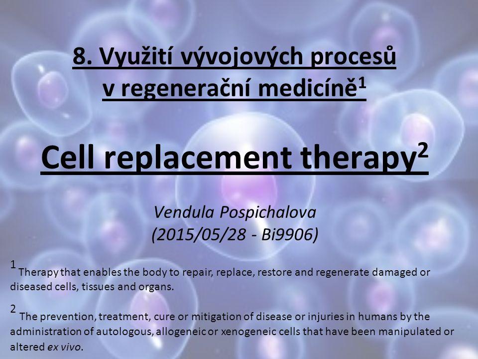 8. Využití vývojových procesů v regenerační medicíně1 Cell replacement therapy2 Vendula Pospichalova (2015/05/28 - Bi9906)