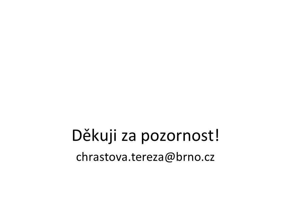 Děkuji za pozornost! chrastova.tereza@brno.cz