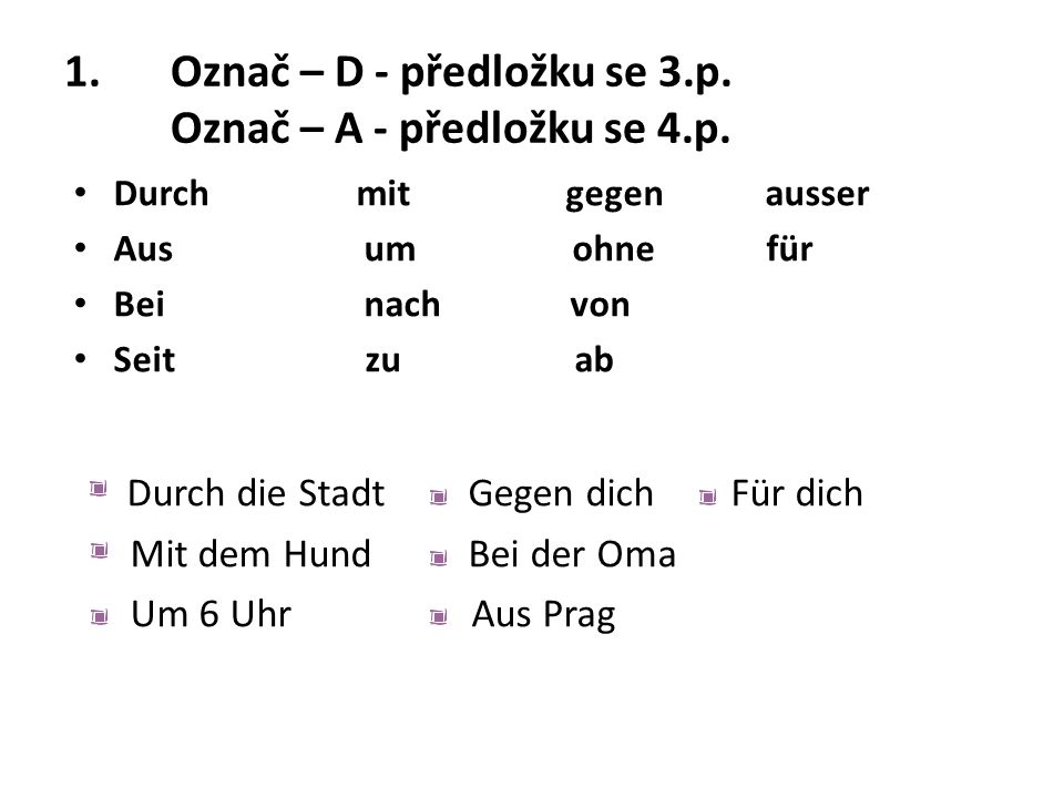 1. Označ – D - předložku se 3.p. Označ – A - předložku se 4.p.