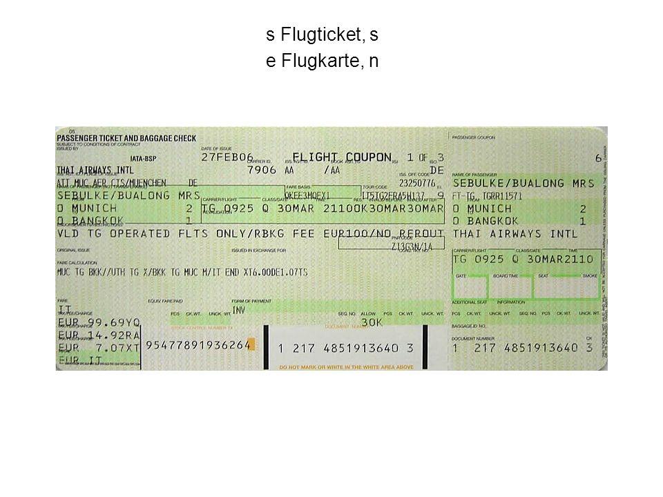 s Flugticket, s e Flugkarte, n