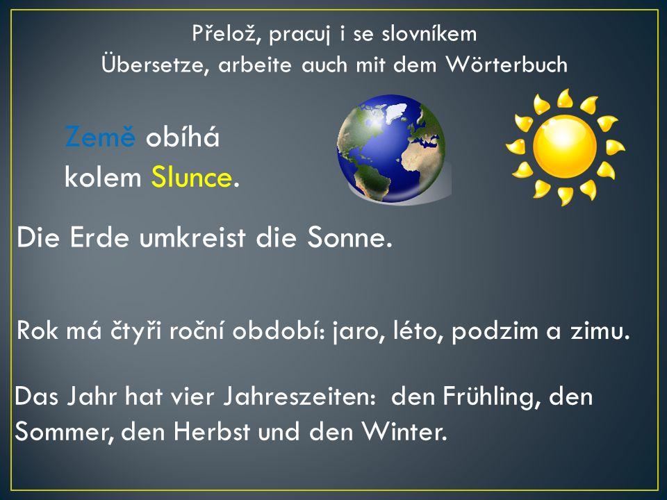 Země obíhá kolem Slunce.