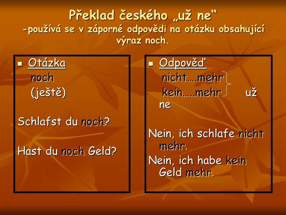 """Překlad českého """"už ne -používá se v záporné odpovědi na otázku obsahující výraz noch."""