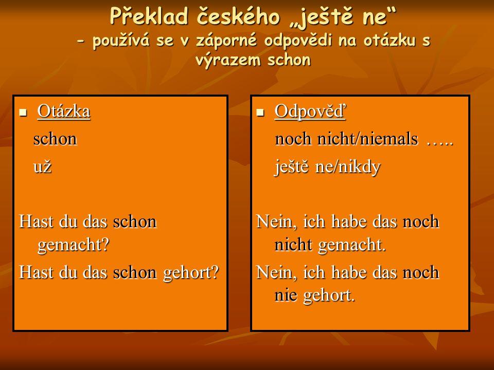 """Překlad českého """"ještě ne - používá se v záporné odpovědi na otázku s výrazem schon"""