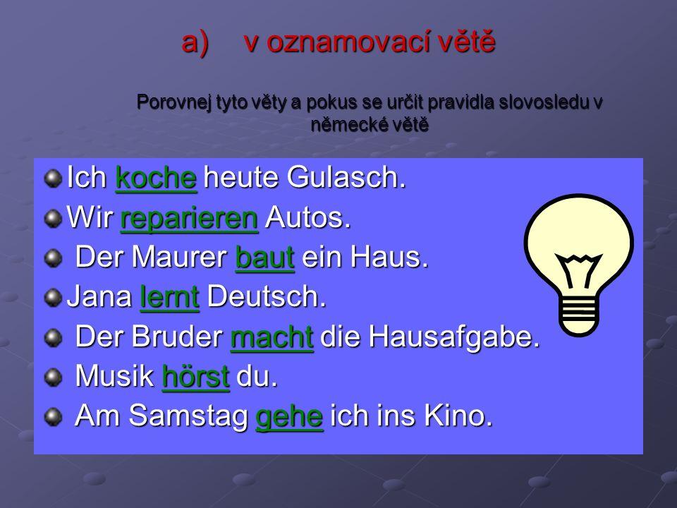 v oznamovací větě Porovnej tyto věty a pokus se určit pravidla slovosledu v německé větě