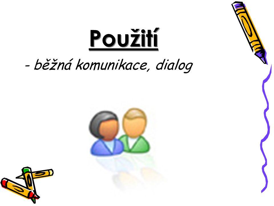 Použití - běžná komunikace, dialog