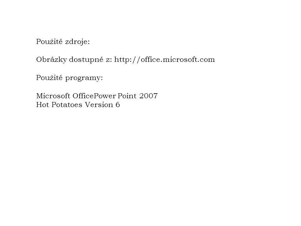 Použité zdroje: Obrázky dostupné z: http://office.microsoft.com. Použité programy: Microsoft OfficePower Point 2007.