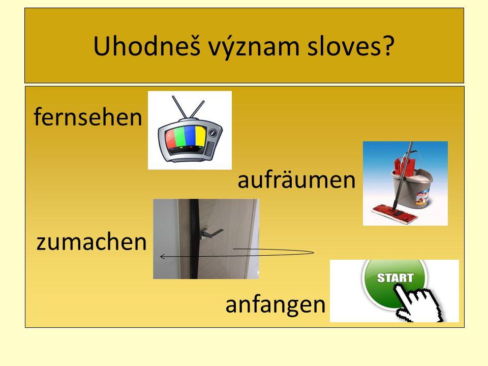 Uhodneš význam sloves fernsehen aufräumen zumachen anfangen
