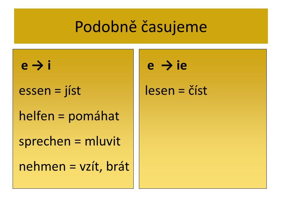 Podobně časujeme essen = jíst helfen = pomáhat sprechen = mluvit