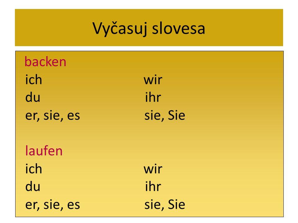 Vyčasuj slovesa backen. ich wir. du ihr.