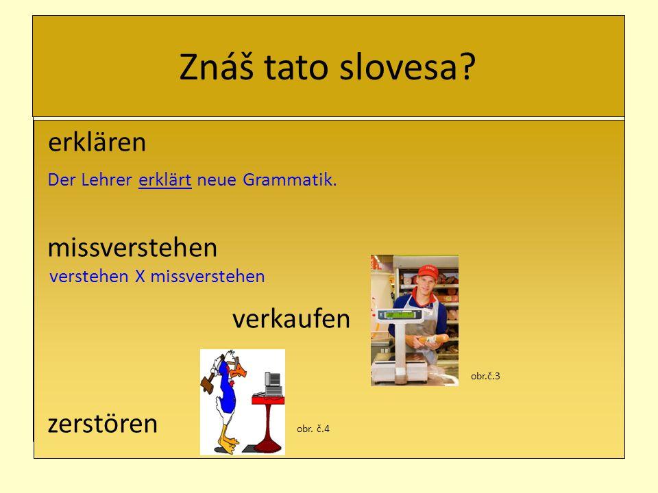 Znáš tato slovesa erklären Der Lehrer erklärt neue Grammatik.