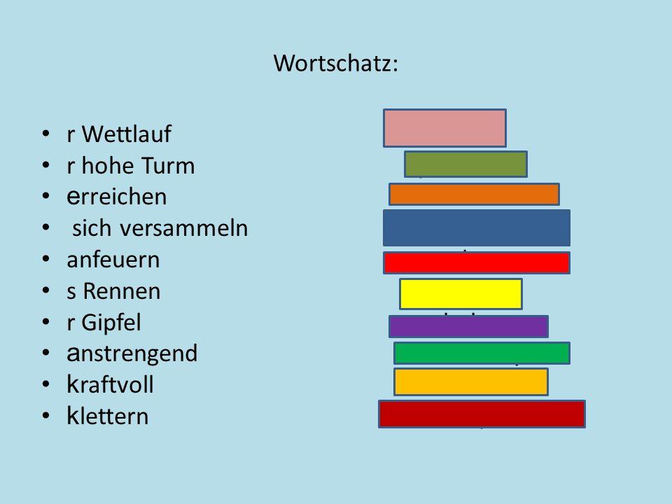 Wortschatz: r Wettlauf závod. r hohe Turm vysoká věž.