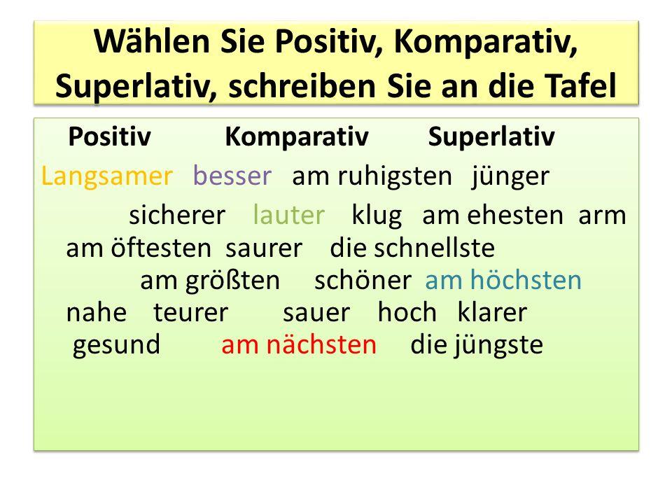 Wählen Sie Positiv, Komparativ, Superlativ, schreiben Sie an die Tafel