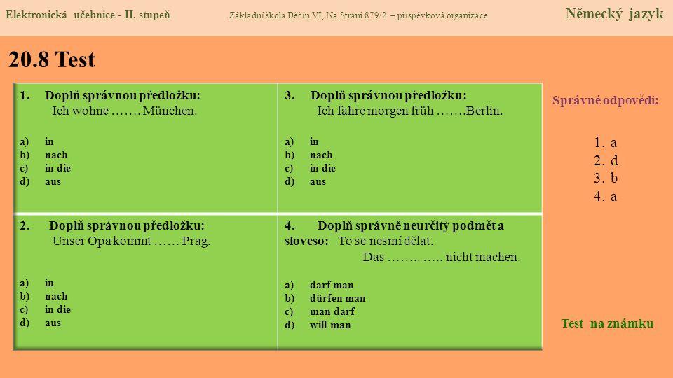 20.8 Test a d b Doplň správnou předložku: Ich wohne ……. München.