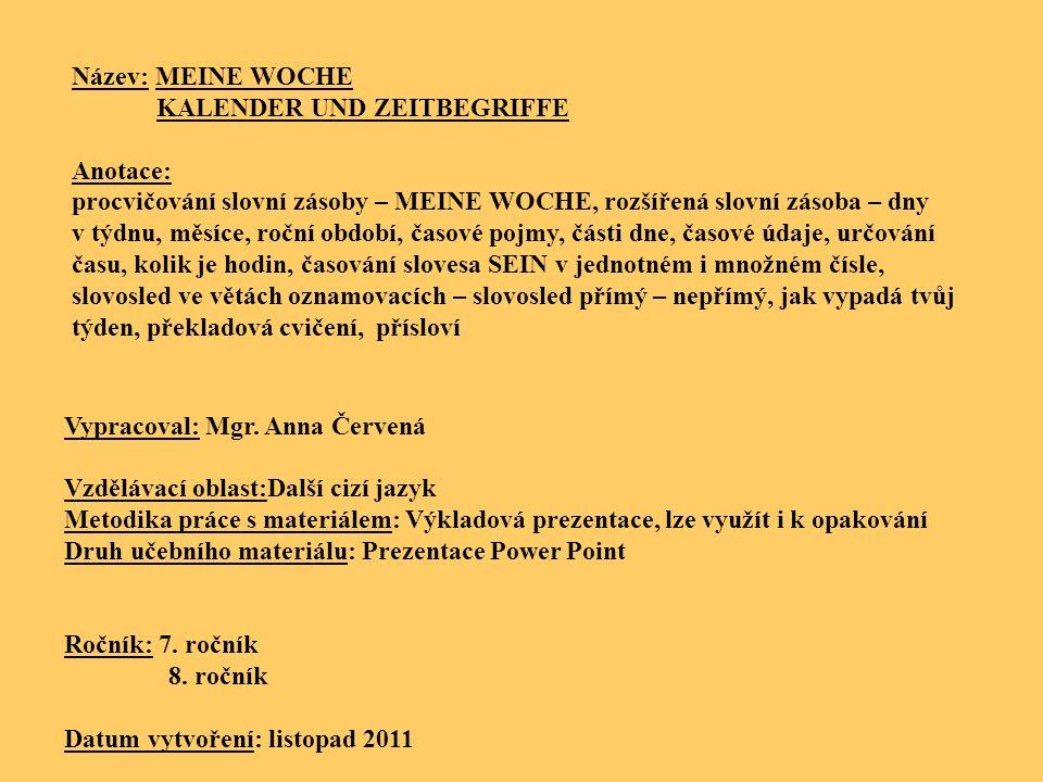 Název: MEINE WOCHE KALENDER UND ZEITBEGRIFFE. Anotace: procvičování slovní zásoby – MEINE WOCHE, rozšířená slovní zásoba – dny.