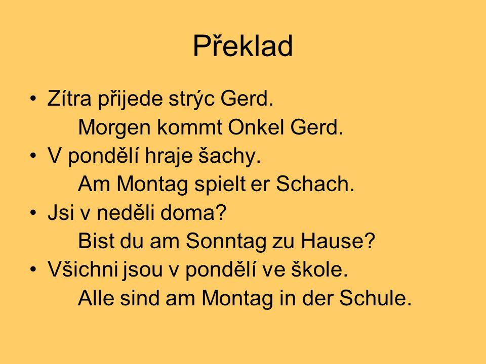 Překlad Zítra přijede strýc Gerd. Morgen kommt Onkel Gerd.