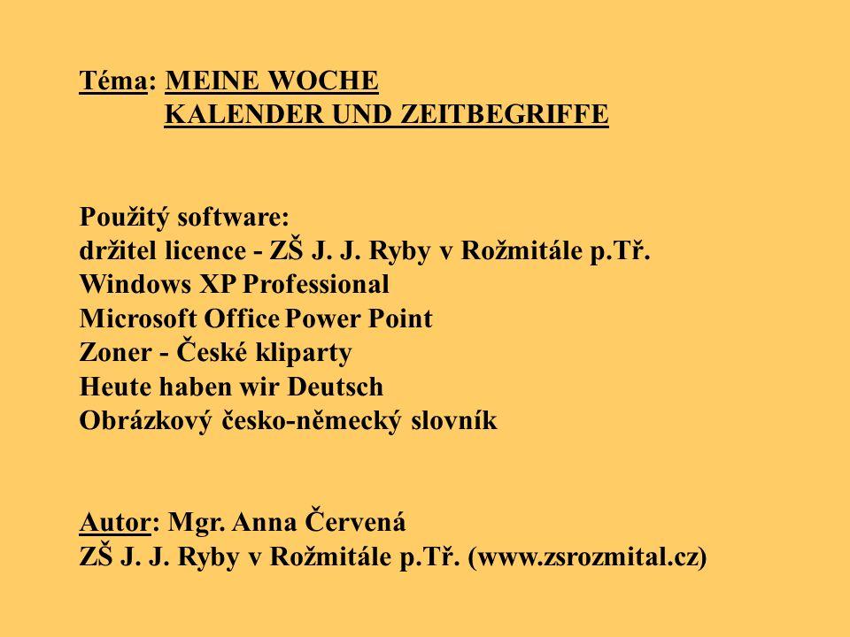 Téma: MEINE WOCHE KALENDER UND ZEITBEGRIFFE. Použitý software: držitel licence - ZŠ J. J. Ryby v Rožmitále p.Tř.