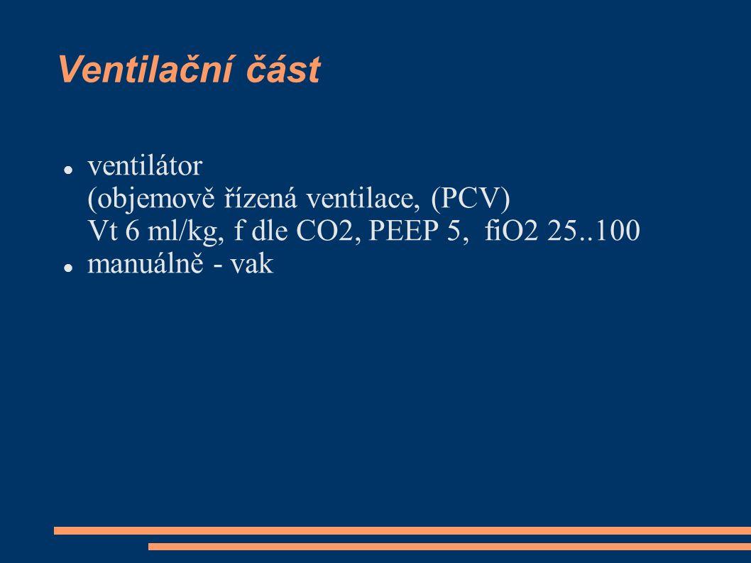 Ventilační část ventilátor (objemově řízená ventilace, (PCV) Vt 6 ml/kg, f dle CO2, PEEP 5, fiO2 25..100.