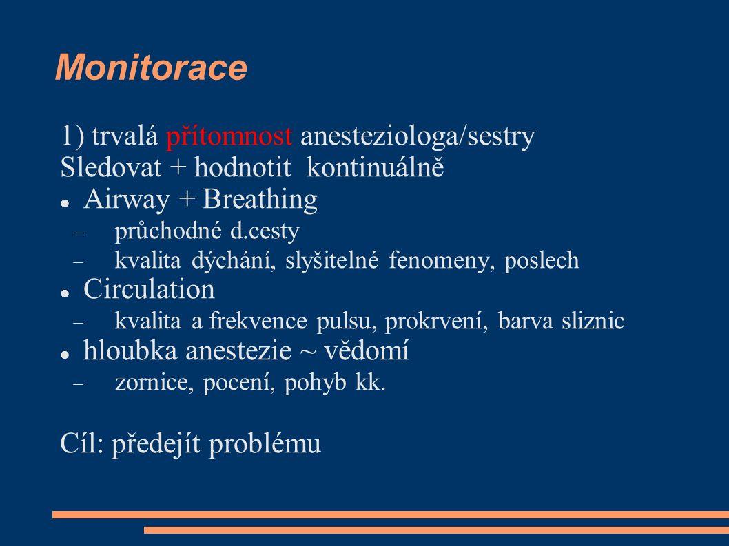 Monitorace 1) trvalá přítomnost anesteziologa/sestry
