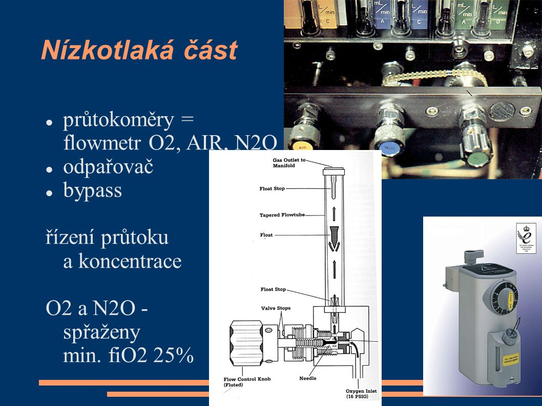 Nízkotlaká část průtokoměry = flowmetr O2, AIR, N2O odpařovač bypass