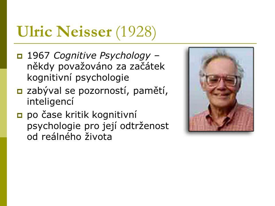 Ulric Neisser (1928) 1967 Cognitive Psychology –někdy považováno za začátek kognitivní psychologie.