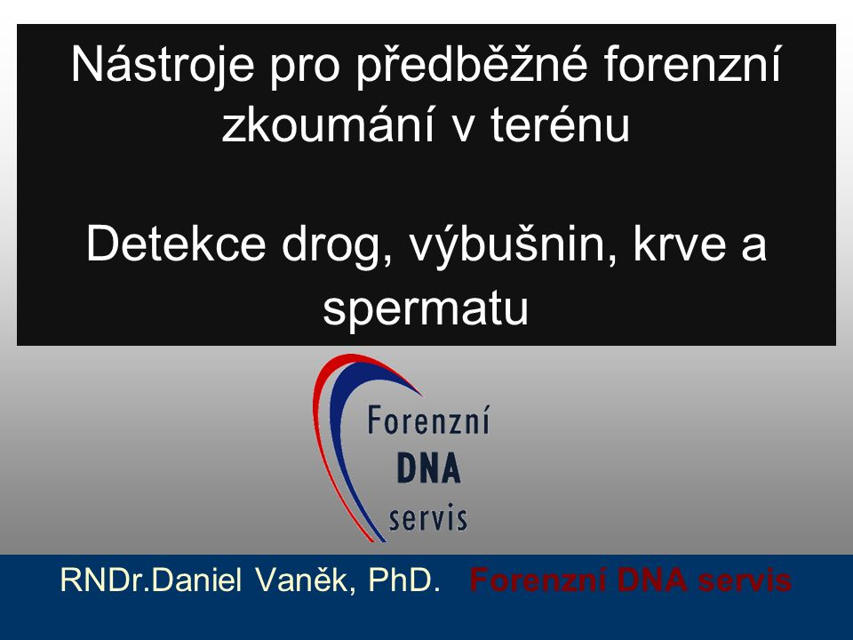 RNDr.Daniel Vaněk, PhD. Forenzní DNA servis