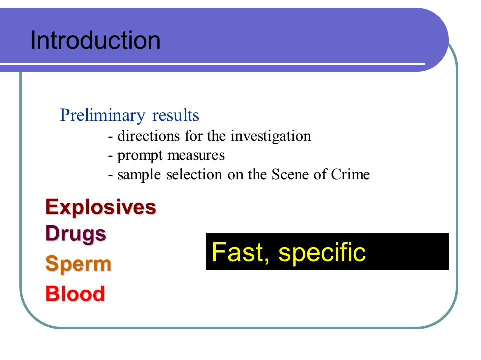 Fast, specific Introduction Explosives Drugs Sperm Blood