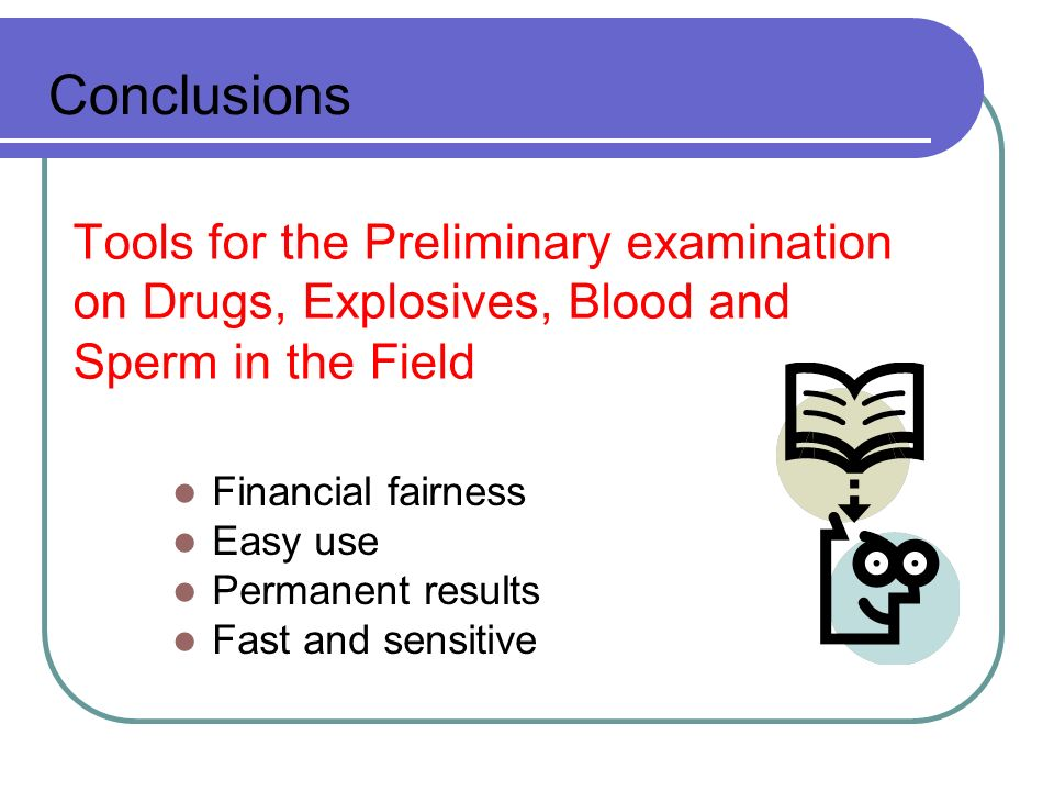 Conclusions Tools for the Preliminary examination on Drugs, Explosives, Blood and Sperm in the Field.