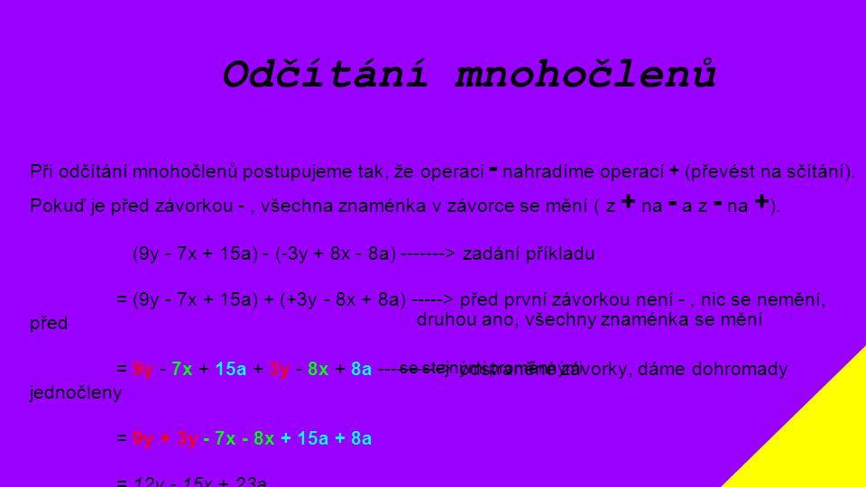 Odčítání mnohočlenů Při odčítání mnohočlenů postupujeme tak, že operaci - nahradíme operací + (převést na sčítání).