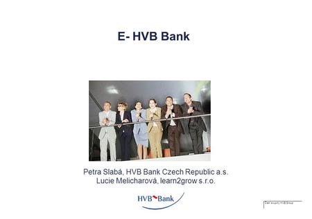 Člen skupiny HVB Group E- HVB Bank Petra Slabá, HVB Bank Czech Republic a.s. Lucie Melicharová, learn2grow s.r.o.
