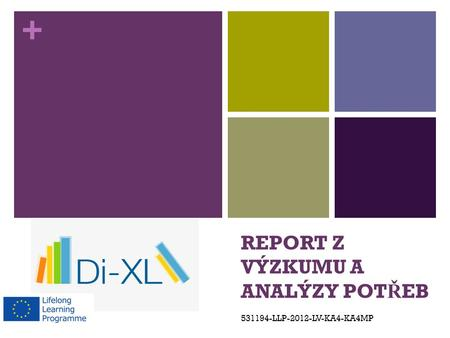 + REPORT Z VÝZKUMU A ANALÝZY POT Ř EB 531194-LLP-2012-LV-KA4-KA4MP.