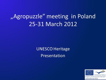 """Agropuzzle"" meeting in Poland 25-31 March 2012 UNESCO Heritage Presentation."