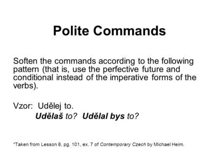 Polite Commands Soften the commands according to the following pattern (that is, use the perfective future and conditional instead of the imperative forms.