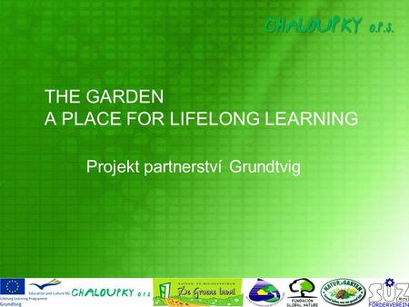 THE GARDEN A PLACE FOR LIFELONG LEARNING Projekt partnerství Grundtvig.